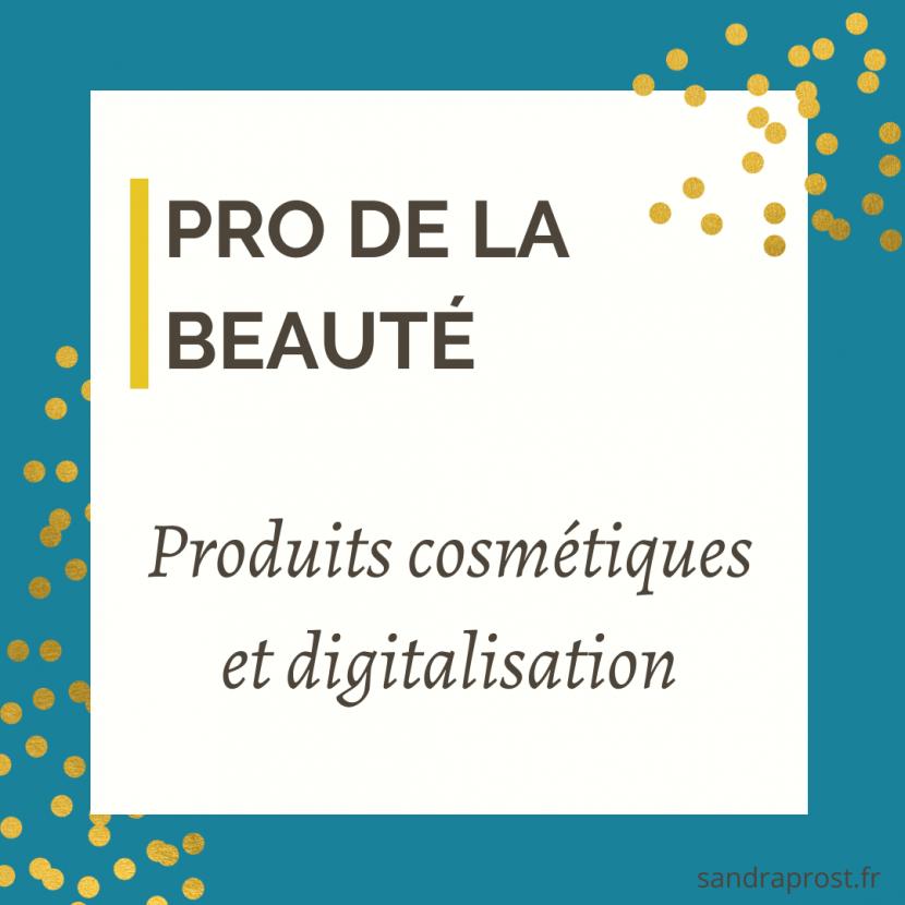 En quoi la digitalisation peut contribuer à développer le marché des produits cosmétiques